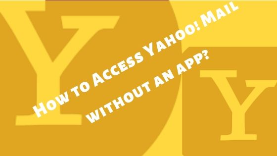 How to Access Yahoo! Mail without downloading an app?
