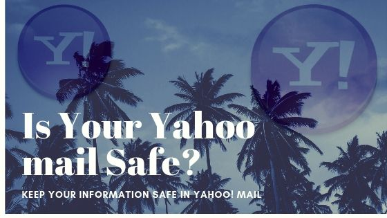 4 Best Ways to Keep Your Information Safe in Yahoo! Mail