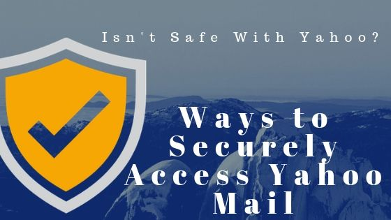 Proven Ways to Securely Access Yahoo! Mail